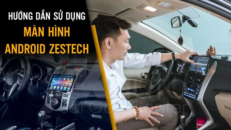 sử dụng màn hình android zestech đúng cách