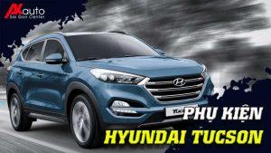 Phụ kiện - Đồ chơi Hyundai Tucson